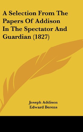 A Selection From The Papers Of Addison In The Spectator And Guardian (1827) (1104696266) by Addison, Joseph; Berens, Edward