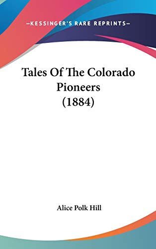 9781104697631: Tales Of The Colorado Pioneers (1884)