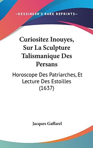 9781104698720: Curiositez Inouyes, Sur La Sculpture Talismanique Des Persans: Horoscope Des Patriarches, Et Lecture Des Estoilles (1637)
