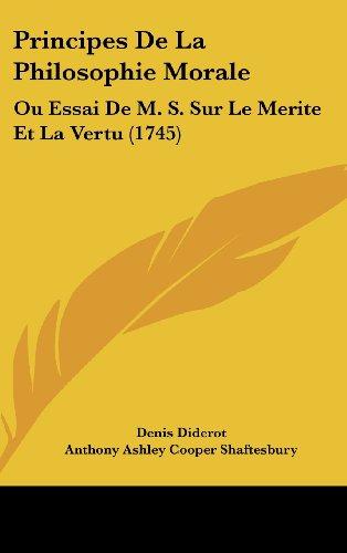 Principes De La Philosophie Morale: Ou Essai De M. S. Sur Le Merite Et La Vertu (1745) (9781104699765) by Diderot, Denis; Shaftesbury, Anthony Ashley Cooper