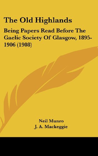 9781104702335: The Old Highlands: Being Papers Read Before The Gaelic Society Of Glasgow, 1895-1906 (1908)