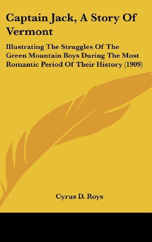 9781104702489: Captain Jack, A Story Of Vermont: Illustrating The Struggles Of The Green Mountain Boys During The Most Romantic Period Of Their History (1909)