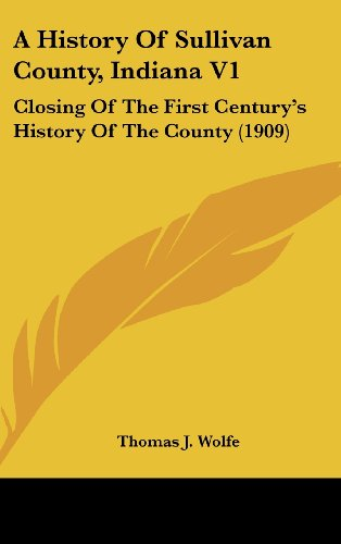 9781104705633: A History Of Sullivan County, Indiana V1: Closing Of The First Century's History Of The County (1909)
