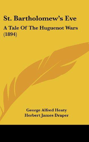 9781104707569: St. Bartholomew's Eve: A Tale Of The Huguenot Wars (1894)