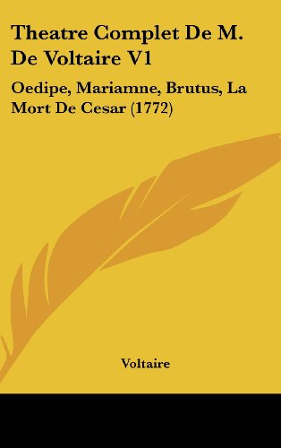 9781104708740: Theatre Complet De M. De Voltaire V1: Oedipe, Mariamne, Brutus, La Mort De Cesar (1772)