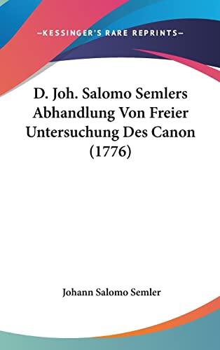 9781104708764: D. Joh. Salomo Semlers Abhandlung Von Freier Untersuchung Des Canon (1776)