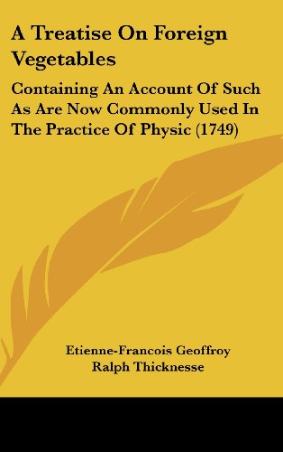 9781104713430: A Treatise On Foreign Vegetables: Containing An Account Of Such As Are Now Commonly Used In The Practice Of Physic (1749)