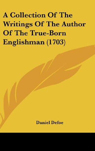 9781104714192: A Collection of the Writings of the Author of the True-born Englishman