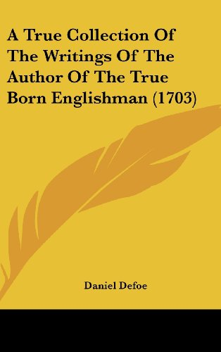 9781104714574: A True Collection of the Writings of the Author of the True Born Englishman (1703)