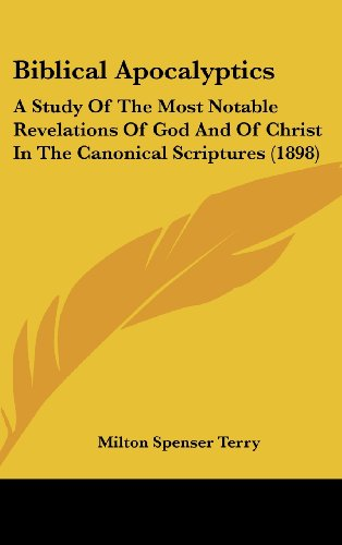 9781104715847: Biblical Apocalyptics: A Study Of The Most Notable Revelations Of God And Of Christ In The Canonical Scriptures (1898)