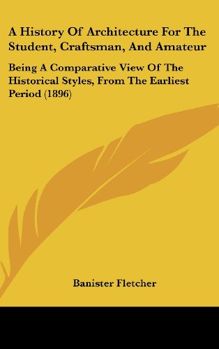 9781104717421: A History Of Architecture For The Student, Craftsman, And Amateur: Being A Comparative View Of The Historical Styles, From The Earliest Period (1896)