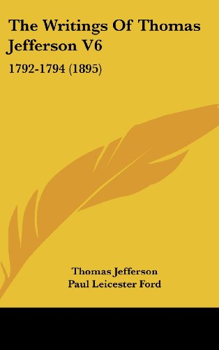 The Writings Of Thomas Jefferson V6: 1792-1794 (1895) (1104717638) by Jefferson, Thomas