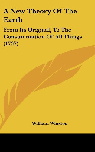9781104719654: A New Theory Of The Earth: From Its Original, To The Consummation Of All Things (1737)