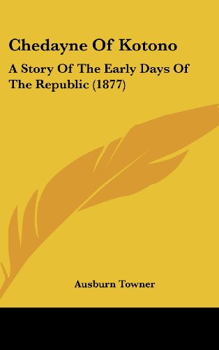 9781104719845: Chedayne Of Kotono: A Story Of The Early Days Of The Republic (1877)