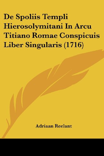 9781104727192: De Spoliis Templi Hierosolymitani In Arcu Titiano Romae Conspicuis Liber Singularis (1716) (Latin Edition)