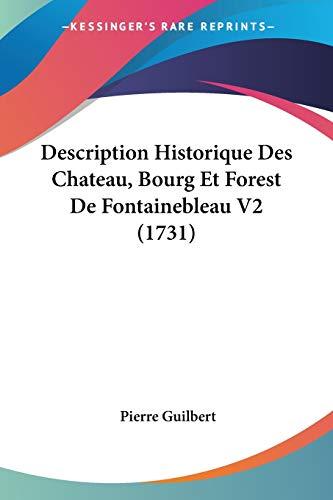 9781104730413: Description Historique Des Chateau, Bourg Et Forest De Fontainebleau V2 (1731) (French Edition)