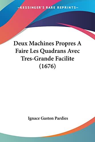 9781104730857: Deux Machines Propres a Faire Les Quadrans Avec Tres-Grande Facilite (1676)