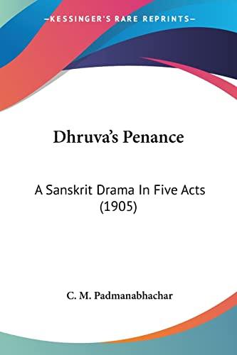 Dhruva's Penance: A Sanskrit Drama In Five Acts (1905): Padmanabhachar, C. M.