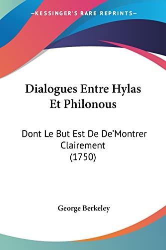 Dialogues Entre Hylas Et Philonous: Dont Le But Est De De'Montrer Clairement (1750) (French Edition) (1104731193) by George Berkeley
