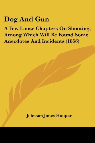 9781104735524: Dog And Gun: A Few Loose Chapters On Shooting, Among Which Will Be Found Some Anecdotes And Incidents (1856)