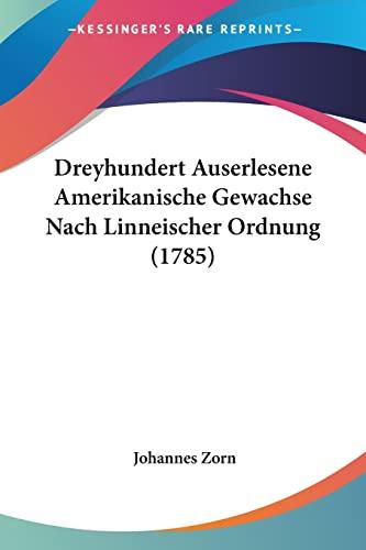 9781104736286: Dreyhundert Auserlesene Amerikanische Gewachse Nach Linneischer Ordnung (1785) (German Edition)