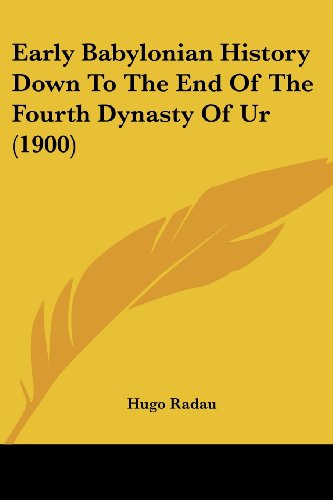 9781104736750: Early Babylonian History Down To The End Of The Fourth Dynasty Of Ur (1900)