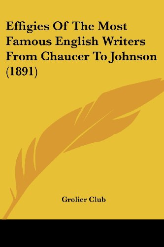 9781104737801: Effigies Of The Most Famous English Writers From Chaucer To Johnson (1891)