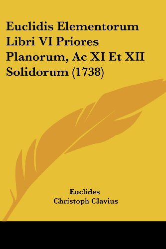 9781104744847: Euclidis Elementorum Libri VI Priores Planorum, Ac XI Et XII Solidorum (1738) (Latin Edition)