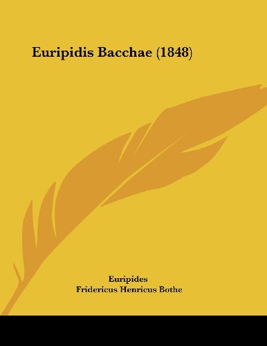 Euripidis Bacchae (1848) (German Edition) (110474502X) by Euripides; Bothe, Fridericus Henricus