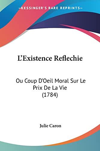 L'Existence Reflechie: Ou Coup D'Oeil Moral Sur