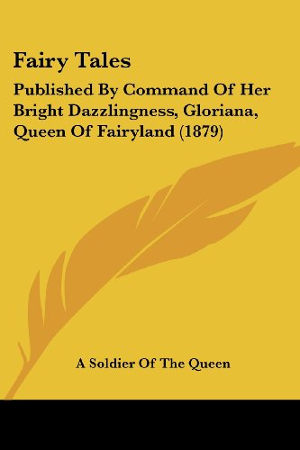 9781104747657: Fairy Tales: Published By Command Of Her Bright Dazzlingness, Gloriana, Queen Of Fairyland (1879)