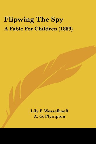 9781104749163: Flipwing the Spy: A Fable for Children (1889)