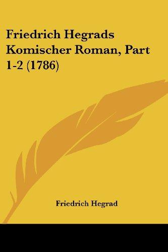 9781104751494: Friedrich Hegrads Komischer Roman, Part 1-2 (1786)