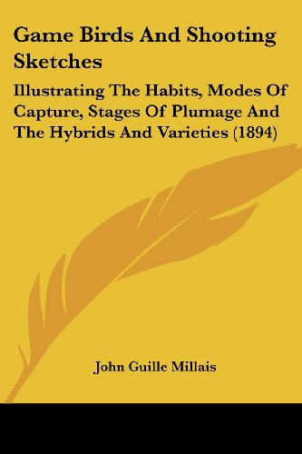 9781104752248 - John Guille Millais: Game Birds and Shooting Sketches Illustrating the Habits Modes of Capture Stages of Plumage and the Hybrids and Varieties 1894 by John Guille Millais 2009 Paperback - Libro
