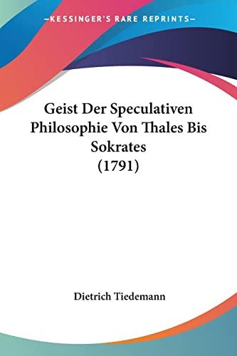 9781104752880: Geist Der Speculativen Philosophie Von Thales Bis Sokrates (1791) (German Edition)