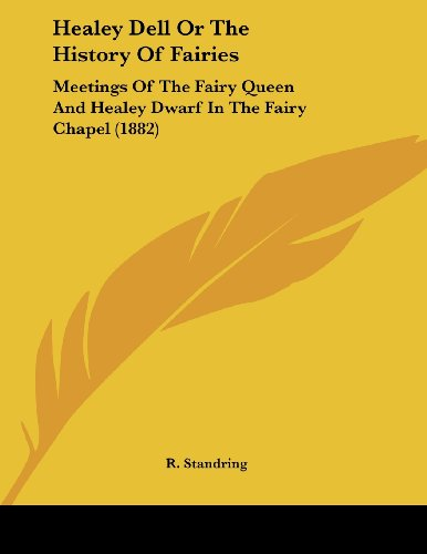 9781104758936: Healey Dell or the History of Fairies: Meetings of the Fairy Queen and Healey Dwarf in the Fairy Chapel (1882)