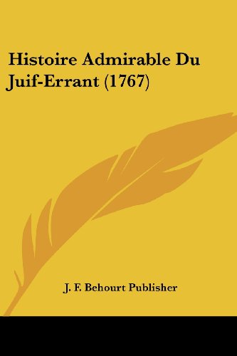 9781104761295: Histoire Admirable Du Juif-Errant (1767) (French Edition)
