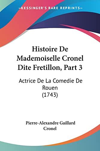 9781104762919: Histoire de Mademoiselle Cronel Dite Fretillon, Part 3: Actrice de La Comedie de Rouen (1743)
