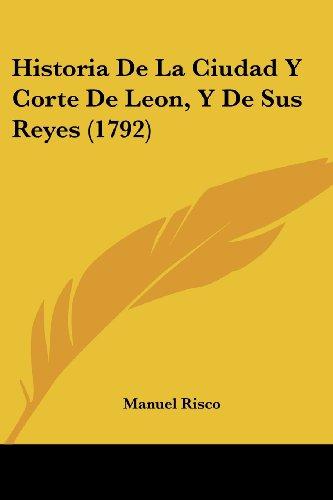 9781104764890: Historia De La Ciudad Y Corte De Leon, Y De Sus Reyes (1792) (Spanish Edition)