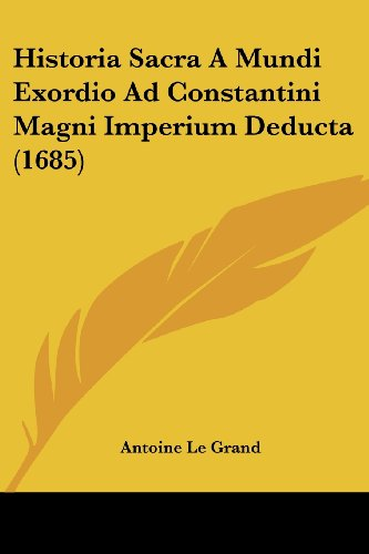 Historia Sacra A Mundi Exordio Ad Constantini