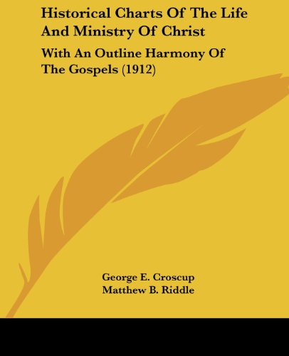 9781104765620: Historical Charts Of The Life And Ministry Of Christ: With An Outline Harmony Of The Gospels (1912)