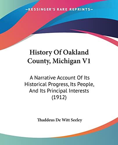 9781104766719: History Of Oakland County, Michigan V1: A Narrative Account Of Its Historical Progress, Its People, And Its Principal Interests (1912)