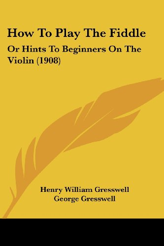 9781104768683: How To Play The Fiddle: Or Hints To Beginners On The Violin (1908)