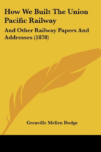 9781104768997: How We Built The Union Pacific Railway: And Other Railway Papers And Addresses (1870)