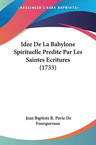 9781104769758: Idee De La Babylone Spirituelle Predite Par Les Saintes Ecritures (1733) (French Edition)