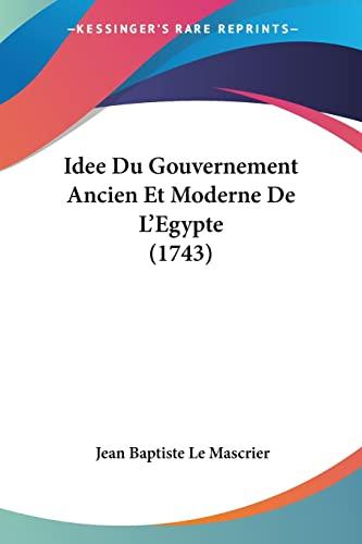 9781104769789: Idee Du Gouvernement Ancien Et Moderne De L'Egypte (1743) (French Edition)