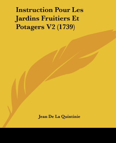 9781104772574: Instruction Pour Les Jardins Fruitiers Et Potagers V2 (1739) (French Edition)