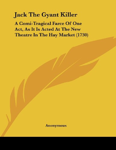 9781104773878: Jack The Gyant Killer: A Comi-Tragical Farce Of One Act, As It Is Acted At The New Theatre In The Hay Market (1730)