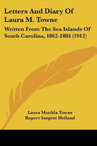 9781104779498: Letters And Diary Of Laura M. Towne: Written From The Sea Islands Of South Carolina, 1862-1884 (1912)