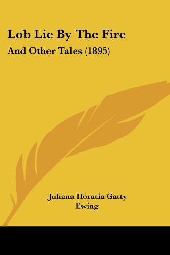 Lob Lie By The Fire: And Other Tales (1895) (1104781816) by Ewing, Juliana Horatia Gatty